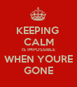 KEEPING  CALM IS IMPOSSIBLE WHEN YOURE GONE - Personalised Poster large