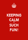 KEEPING CALM IS SUCH FUN! - Personalised Poster large