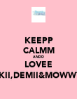 KEEPP CALMM ANDD LOVEE NIKII,DEMII&MOWWYY - Personalised Poster large