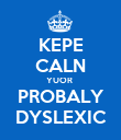 KEPE CALN YUOR  PROBALY DYSLEXIC - Personalised Large Wall Decal