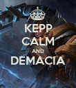 KEPP CALM AND DEMACIA  - Personalised Poster large