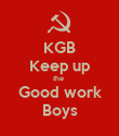 KGB Keep up the  Good work Boys - Personalised Poster large