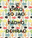 KHAO SO JAO PADHO DOHRAO  - Personalised Poster large