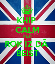 KHIP  CALM END ROK IZ DĂ  BEIST - Personalised Poster large