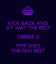 KICK BACK AND SIT WAY THE REST DEBBIE G PFFF SHE'S THE FKN BEST - Personalised Poster large
