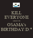 KILL EVERYONE cause its OSAMA's BIRTHDAY:D:* - Personalised Poster large