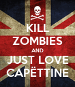 KILL ZOMBIES AND JUST LOVE CAPËTTINE - Personalised Poster large