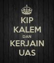 KIP KALEM DAN KERJAIN UAS - Personalised Poster large