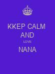 KKEP CALM  AND LOVE NANA  - Personalised Poster large