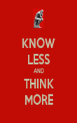 KNOW LESS AND THINK MORE - Personalised Poster large