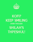 KOFI? KEEP SMILING EVEN THOUGH SHILAH'S THPESHUL! - Personalised Large Wall Decal