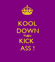 KOOL DOWN THEN KICK  ASS ! - Personalised Poster large