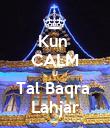 Kun  CALM U Tal Baqra  Lahjar - Personalised Poster large