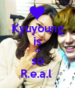 Kyuyoung is so so R.e.a.l  - Personalised Poster large