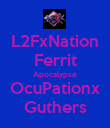 L2FxNation Ferrit Apocalypse OcuPationx Guthers - Personalised Poster large