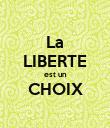 La LIBERTE est un CHOIX  - Personalised Poster large
