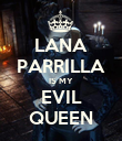 LANA PARRILLA IS MY EVIL QUEEN - Personalised Poster large