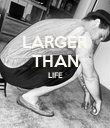 LARGER THAN LIFE   - Personalised Poster large