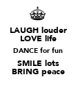 LAUGH louder LOVE life DANCE for fun SMILE lots BRING peace - Personalised Poster large