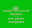 Laugh Out Loud Jambos coz hibs are gettin relegated - Personalised Poster large