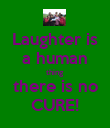 Laughter is a human thing there is no CURE! - Personalised Poster large