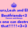 Laura,Leah and Ellie Bestfriends<3 Forever and Always No one can destroy  that!!!!!<3<3 - Personalised Poster large