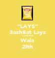 """""""LAYS"""" 3ash8at Lays La7a'9at Wala 2lth - Personalised Poster large"""