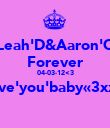 Leah'D&Aaron'C Forever 04-03-12<3 love'you'baby«3xxx  - Personalised Poster large