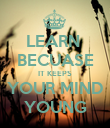 LEARN  BECUASE IT KEEPS YOUR MIND YOUNG - Personalised Poster large