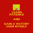 LEARN PATIENCE AND GAIN A VICTORY OVER MYSELF - Personalised Poster large