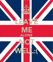 LEAVE ME ALONE NOT WELL:( - Personalised Poster large