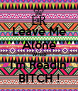 Leave Me Alone While I'm Readin' BITCH ! - Personalised Poster large