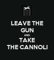 LEAVE THE GUN AND TAKE THE CANNOLI - Personalised Poster large