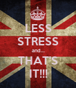 LESS STRESS and... THAT'S IT!!! - Personalised Poster small