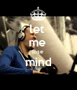 let  me  lose  mind  - Personalised Poster large