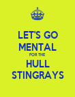 LET'S GO MENTAL FOR THE HULL STINGRAYS - Personalised Poster large