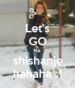 Let's GO Na  shishanje hahaha :* - Personalised Large Wall Decal