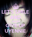 LET'S SMILE  AND  NEVER GIVE UP  UYENNIE  - Personalised Poster large