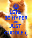 LETS  BE HYPER AND JUST  CUDDLE (: - Personalised Poster large