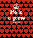 life is  a game play it   - Personalised Poster large