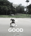 LIFE IS  GOOD - Personalised Poster large