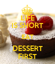 LIFE IS SHORT EAT DESSERT FIRST - Personalised Poster large