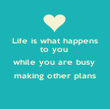 Life is what happens to you  while you are busy  making other plans  - Personalised Poster large