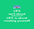 LIFE isn't about Finding yourself LIFE is about creating yourself - Personalised Poster large