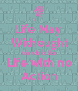 Life May  Withought friends is like Life with no Action - Personalised Poster large