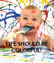 LIFE SHOULD BE COLORFUL!  - Personalised Poster large
