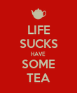 LIFE SUCKS HAVE  SOME TEA - Personalised Poster large