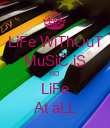 LiFe WiThOuT MuSiC iS nO LiFe At aLL - Personalised Poster small