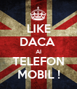 LIKE DACA  AI TELEFON MOBIL ! - Personalised Poster large