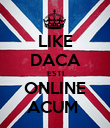 LIKE DACA ESTI ONLINE ACUM  - Personalised Poster large